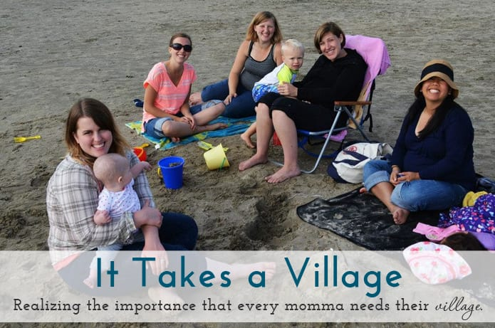 It Takes a Village - Realizing the importance that every momma needs their village