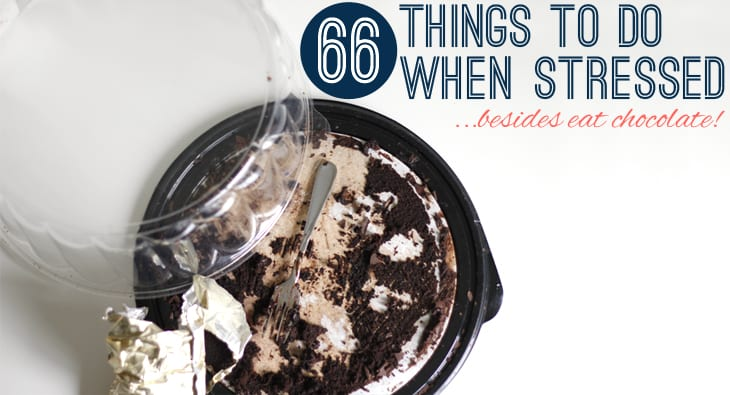 66 things to do when stressed besides eat chocolate!