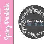 Live Life in Full Bloom Spring Printable!