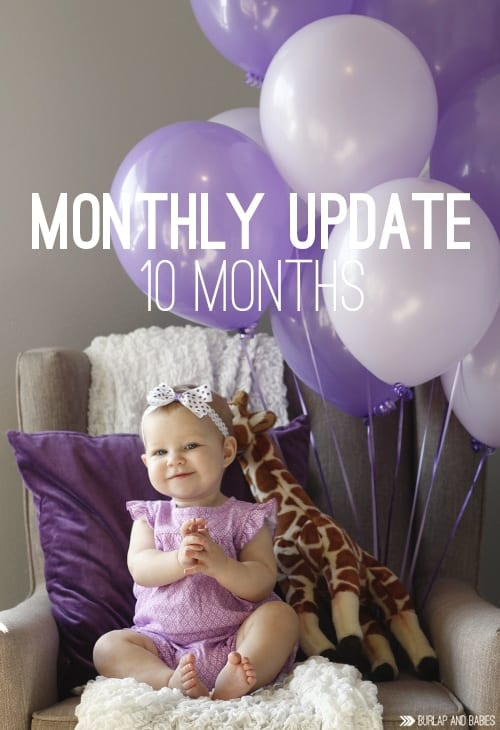 10 Month Baby Update / Follow along to read all about the monthly milestones!