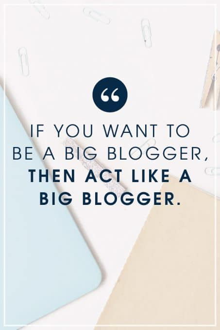 If you want to be a big blogger, then act like a big blogger quote image.