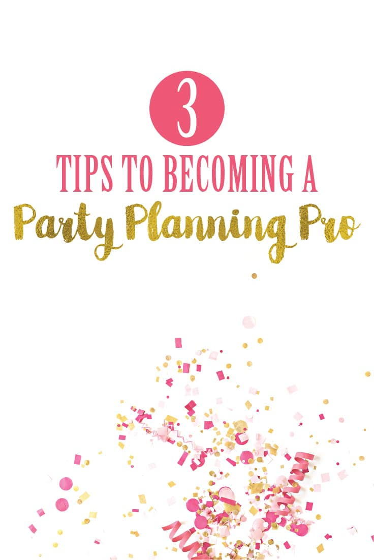 Do you feel overwhelmed with all the party ideas and don't know where to start? Read about these 3 simple tips to becoming a party planning pro — it's easier than you think!!