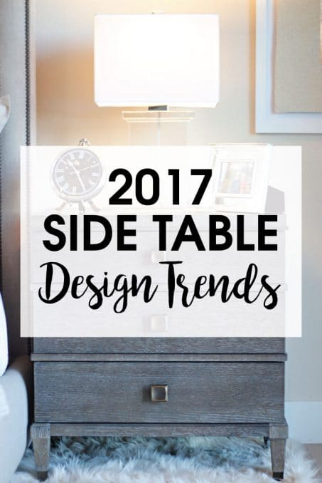 9 Side Table Design Trends to expect in 2017 — everything from rustic and industrial to farmhouse and French country.