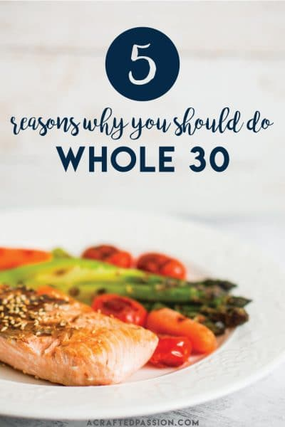 5 Reasons Why You Need To Do Whole 30