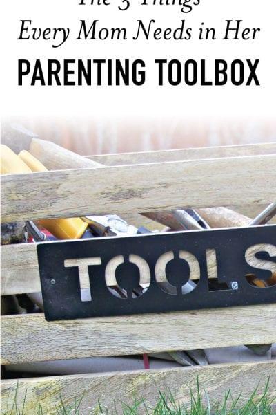 3 Things Every Mom Needs in Her Parenting Toolbox